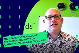 Toby Parkins talks about the digital journey for Cornwall with Allyson Glover